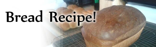 Bread Recipe!